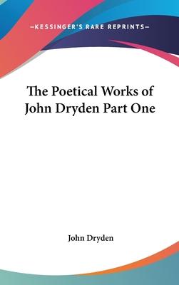 The Poetical Works of John Dryden Part One - Dryden, John