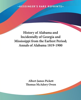 History of Alabama and incidentally of Georgia and Mississippi, from the earliest period - Pickett, Albert James
