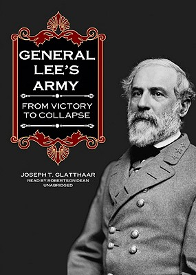 General Lee's Army: From Victory to Collapse - Glatthaar, Joseph T, and Dean, Robertson (Read by)