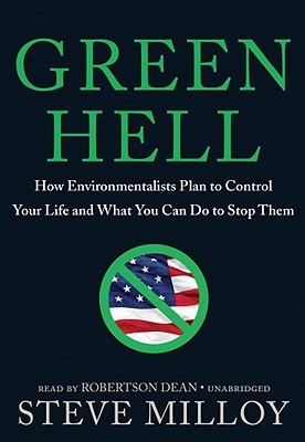 Green Hell: How Environmentalists Plan to Control Your Life and What You Can Do to Stop Them - Milloy, Steve, and Dean, Robertson (Read by)