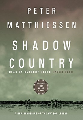 Shadow Country, Part 2: A New Rendering of the Watson Legend - Matthiessen, Peter, and Heald, Anthony (Read by)