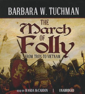 The March of Folly: From Troy to Vietnam - Tuchman, Barbara Wertheim, and McCaddon, Wanda (Read by)