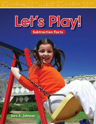 Let's Play!: Subtraction Facts - Johnson, Sara A