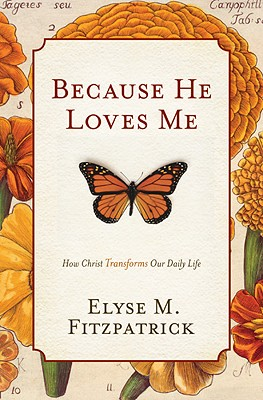 Because He Loves Me: How Christ Transforms Our Daily Life - Fitzpatrick, Elyse M