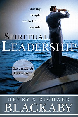 Spiritual Leadership: Moving People on to God's Agenda - Blackaby, Henry, and Blackaby, Richard, B.A., M.DIV., Ph.D.