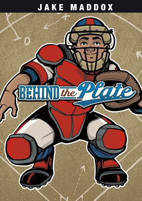 Behind the Plate - Maddox, Jake, and Welvaert, Scott (Text by)