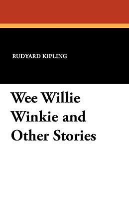 Wee Willie Winkie and Other Stories - Kipling, Rudyard