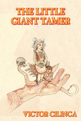 The Little Giant-Tamer: Tales of Fable & Fantasy - Cilinca, Victor, and Iamandi, Petru (Translated by), and Carter, Tom (Translated by)
