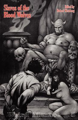 Weird Menace # 5: Slaves of the Blood Wolves - Weinberg, Robert (Editor), and Burks, Arthur J (Contributions by), and Zagat, Arthur Leo (Contributions by)