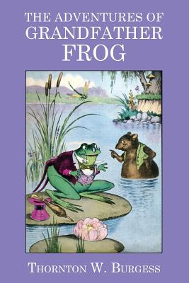 The Adventures of Grandfather Frog - Burgess, Thornton W
