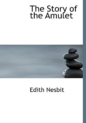 The Story of the Amulet - Nesbit, Edith