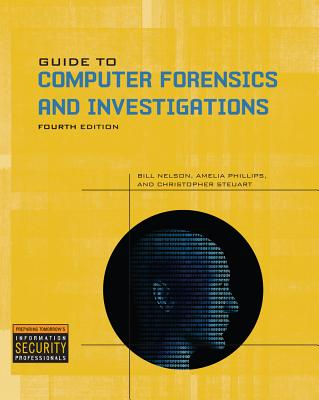 Guide to Computer Forensics and Investigations - Nelson, Bill, and Phillips, Amelia, and Steuart, Christopher