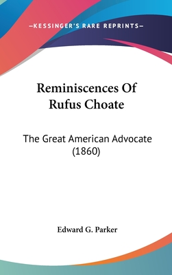 Reminiscences of Rufus Choate: The Great American Advocate - Parker, Edward Griffin