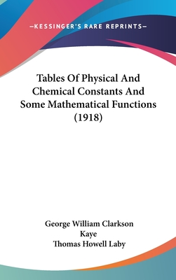 Tables of Physical and Chemical Constants and Some Mathematical Functions - Kaye, G W C