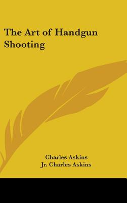The art of handgun shooting - Askins, Charles
