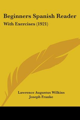 Beginners Spanish Reader, with Exercises - Wilkins, Lawrence Augustus