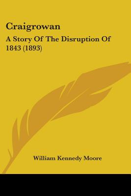 Craigrowan: A Story of the Disruption of 1843 (1893) - Moore, William Kennedy