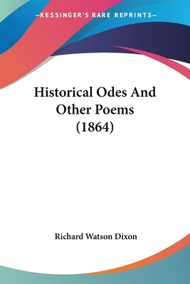 Historical Odes and Other Poems (1864) - Dixon, Richard Watson