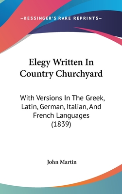 Elegy Written in Country Churchyard: With Versions in the Greek, Latin, German, Italian, and French Languages (1839) - Harris, Crawford (Editor)