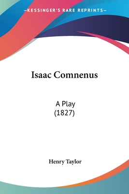 Isaac Comnenus: A Play (1827) - Taylor, Henry
