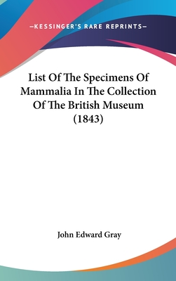 List of the Specimens of Mammalia in the Collection of the British Museum (1843) - Gray, John Edward (Introduction by)
