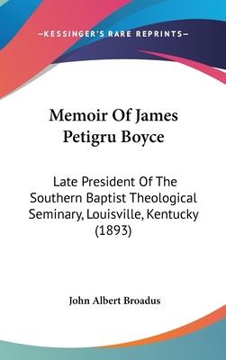 Memoir of James Petigru Boyce: Late President of the Southern Baptist Theological Seminary, Louisville, Kentucky (1893) - Broadus, John Albert