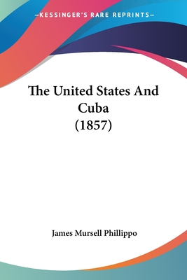 The United States and Cuba (1857) - Phillippo, James Mursell