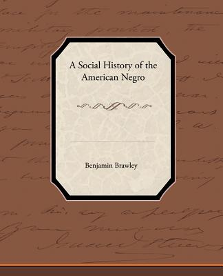 A Social History of the American Negro - Brawley, Benjamin Griffith