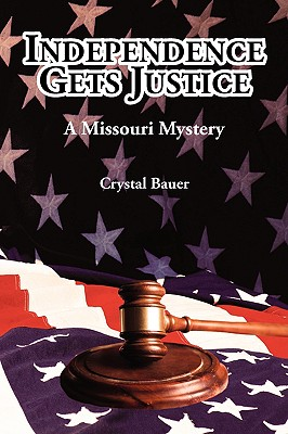 Independence Gets Justice: A Missouri Mystery - Bauer, Crystal