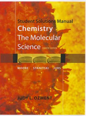 Chemistry, Student Solutions Manual: The Molecular Science - Moore, John W, and Stanitski, Conrad L, and Jurs, Peter C