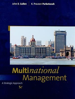 Multinational Management: A Strategic Approach - Cullen, John B, and Parboteeah, K Praveen