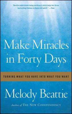 Make Miracles in Forty Days: Turning What You Have Into What You Want - Beattie, Melody