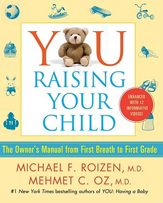 You Raising Your Child: The Owner's Manual from First Breath to First Grade - Roizen, Michael F, M.D., and Oz, Mehmet C, M.D., and Spiker, Ted, and Wynett, Craig, and Oz, Lisa