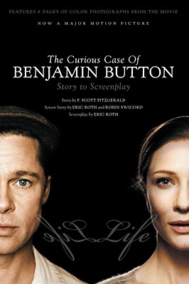 The Curious Case of Benjamin Button: Story to Screenplay - Fitzgerald, F Scott, and Roth, Eric (Screenwriter), and Swicord, Robin (Contributions by)