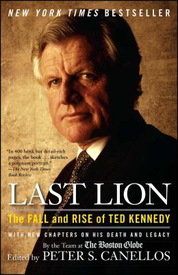 Last Lion: The Fall and Rise of Ted Kennedy - Canellos, Peter S (Editor)