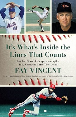 It's What's Inside the Lines That Counts: Baseball Stars of the 1970s and 1980s Talk about the Game They Loved - Vincent, Fay