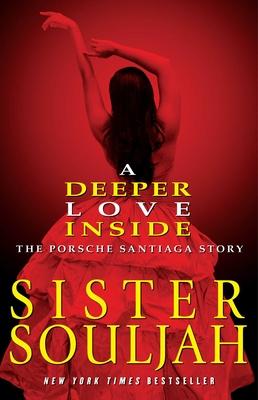 A Deeper Love Inside: The Porsche Santiaga Story - Sister Souljah