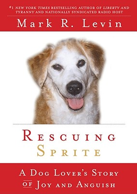 Rescuing Sprite: A Dog Lover's Story of Joy and Anguish - Levin, Mark R