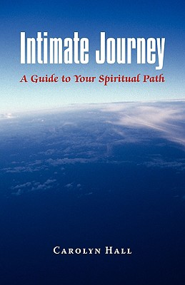 Intimate Journey: A Guide to Your Spiritual Path - Hall, Carolyn