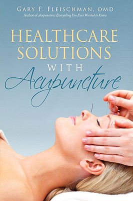 Healthcare Solutions with Acupuncture - Fleischman Omd, Gary F