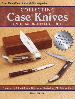 Collecting Case Knives: Identification and Price Guide - Pfeiffer, Steve