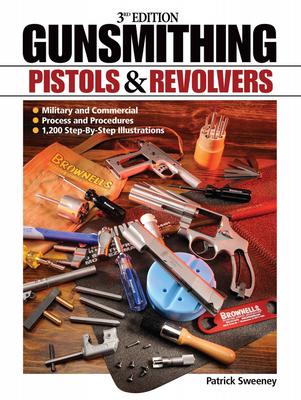Gunsmithing: Pistols & Revolvers - Sweeney, Patrick