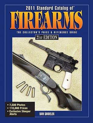 Standard Catalog of Firearms 2011: The Collector's Price & Reference Guide - Shideler, Dan