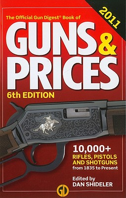 The Official Gun Digest Book of Guns & Prices - Shideler, Dan (Editor)