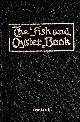 The Fish and Oyster Book 1906 Reprint - Brown, Ross