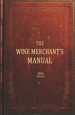 The Wine Merchants Manual 1845 Reprint - Brown, Ross