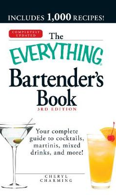 The Everything Bartender's Book: Your Complete Guide to Cocktails, Martinis, Mixed Drinks, and More! - Charming, Cheryl
