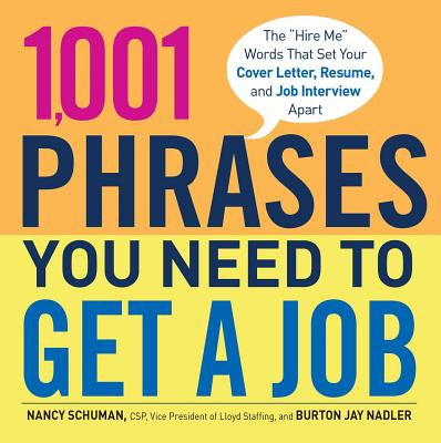 """1,001 Phrases You Need to Get a Job: The """"Hire Me"""" Words That Set Your Cover Letter, Resume, and Job Interview Apart - Schuman, Nancy, and Nadler, Burton Jay"""