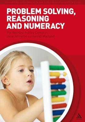 Problem Solving, Reasoning and Numeracy - Beckley, Pat, and Marland, Harriet, and Compton, Ashley