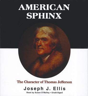 American Sphinx: The Character of Thomas Jefferson - Ellis, Joseph J, and O'Malley, Susan (Read by)